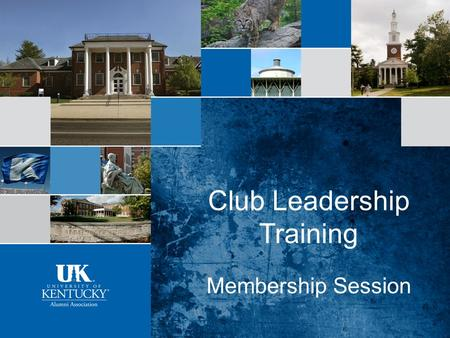 Club Leadership Training Membership Session. Why is membership important to the University of Kentucky?  Approximately 40% of UK Alumni Association funding.