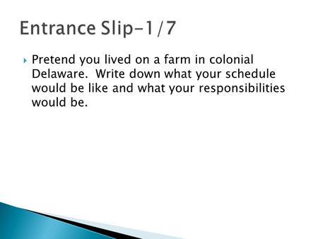  Pretend you lived on a farm in colonial Delaware. Write down what your schedule would be like and what your responsibilities would be.