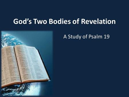 God's Two Bodies of Revelation A Study of Psalm 19.