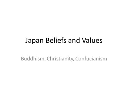 Japan Beliefs and Values Buddhism, Christianity, Confucianism.