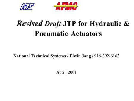 Revised Draft JTP for Hydraulic & Pneumatic Actuators National Technical Systems / Elwin Jang / 916-392-6163 April, 2001.