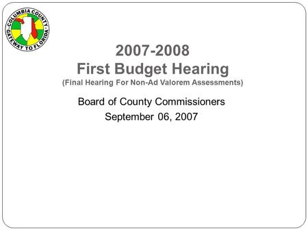 2007-2008 First Budget Hearing (Final Hearing For Non-Ad Valorem Assessments) Board of County Commissioners September 06, 2007.