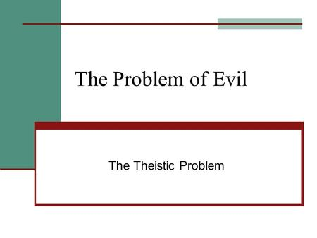 The Problem of Evil The Theistic Problem. Why a Problem? Suffering simply happens; why is this a problem? Any compassionate being (human or otherwise)
