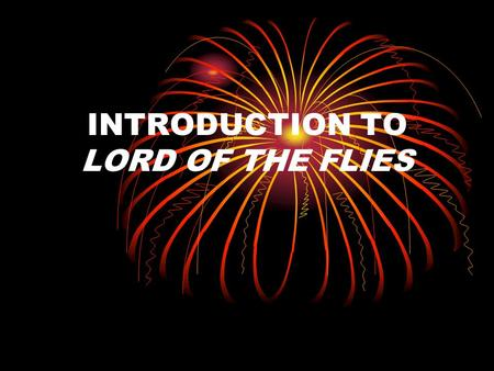 "INTRODUCTION TO LORD OF THE FLIES. Essential Questions What is ""Survival of the Fittest""? What are the reasons we have laws? What things are important."