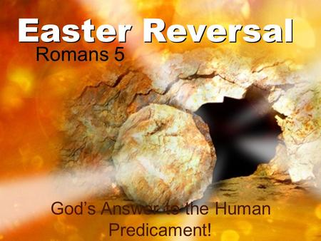 Easter Reversal God's Answer to the Human Predicament! Romans 5.