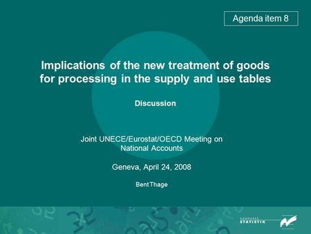 Implications of the new treatment of goods for processing in the supply and use tables Discussion Joint UNECE/Eurostat/OECD Meeting on National Accounts.