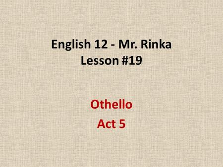 English 12 - Mr. Rinka Lesson #19 Othello Act 5. Act V   Scene 1 Iago and Roderigo.