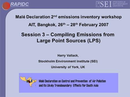 Malé Declaration 2 nd emissions inventory workshop AIT, Bangkok, 26 th – 28 th February 2007 Session 3 – Compiling Emissions from Large Point Sources (LPS)