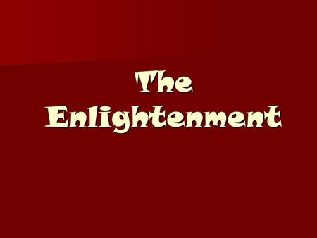 The Enlightenment. What Was the Enlightenment? The Enlightenment was an intellectual movement in Europe during the 18 th century that led to a whole new.