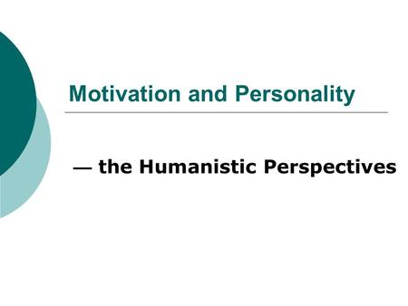 Motivation and Personality — the Humanistic Perspectives.