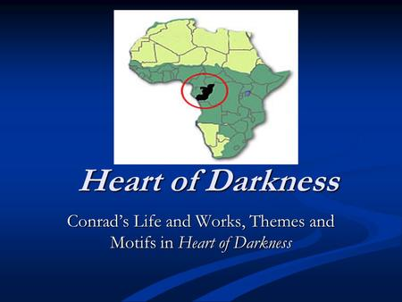 Heart of Darkness Conrad's Life and Works, Themes and Motifs in Heart of Darkness.
