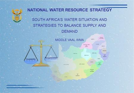 NATIONAL WATER RESOURCE STRATEGY SOUTH AFRICA'S WATER SITUATION AND STRATEGIES TO BALANCE SUPPLY AND DEMAND MIDDLE VAAL WMA.