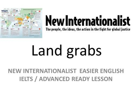 Land grabs NEW INTERNATIONALIST EASIER ENGLISH IELTS / ADVANCED READY LESSON.