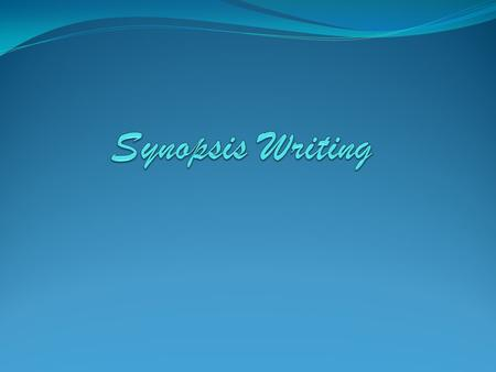 What is a synopsis? A brief summary or general survey of something. An outline of the plot of a play, film, or book.