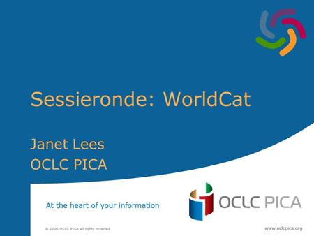 Sessieronde: WorldCat Janet Lees OCLC PICA. 2 Agenda WorldCat overview European library holdings in WorldCat OpenWorldCat and WorldCat.org Future Directions.