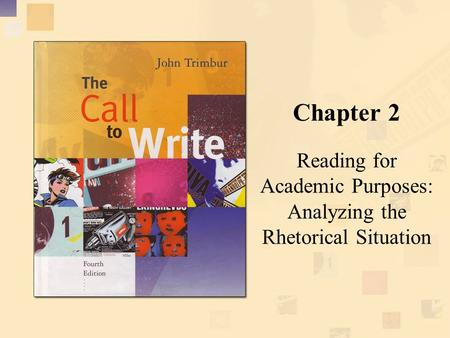Chapter 2 Reading for Academic Purposes: Analyzing the Rhetorical Situation.