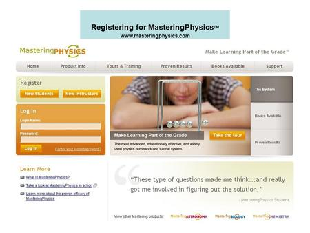 Registering for MasteringPhysics TM www.masteringphysics.com.