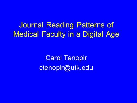 Journal Reading Patterns of Medical Faculty in a Digital Age Carol Tenopir