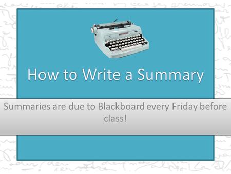 Summaries are due to Blackboard every Friday before class!