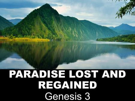 PARADISE LOST AND REGAINED Genesis 3. INTRODUCTION A LIFE OF PERFECTION! WHATEVER HAPPENED TO THE WORLD OF PERFECTION?