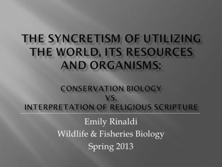 Emily Rinaldi Wildlife & Fisheries Biology Spring 2013.