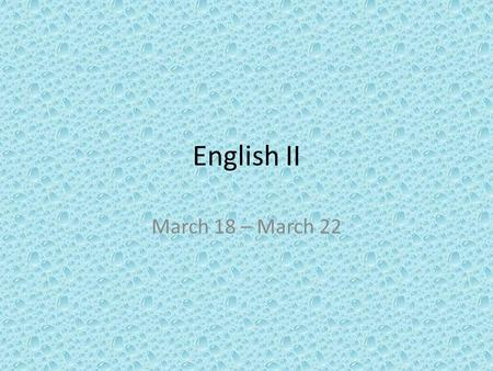 English II March 18 – March 22. Daily Grammar Practice – Monday Notes Write out the sentence and identify parts of speech (noun, verb, adjective, etc.)