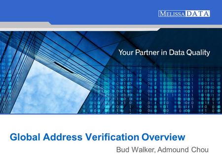 1 Global Address Verification Overview Bud Walker, Admound Chou.