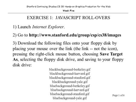 Page 1 of 6 Stanford Continuing Studies CS 38 ·Hands-on Graphics Production for the Web Week Five EXERCISE 1: JAVASCRIPT ROLL-OVERS 1) Launch Internet.
