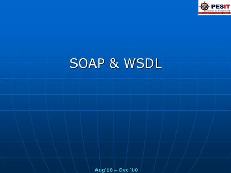 SOAP & WSDL Aug'10 – Dec '10. Introduction  SOAP - Simple Object Access protocol Protocol specification for exchanging structured information in the.