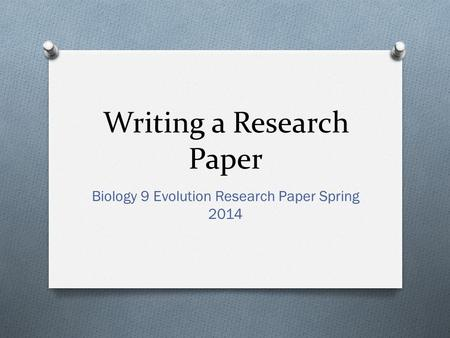 Writing a Research Paper Biology 9 Evolution Research Paper Spring 2014.