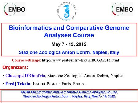 Bioinformatics and Comparative Genome Analyses Course May 7 - 19, 2012 Stazione Zoologica Anton Dohrn, Naples, Italy Course web page: