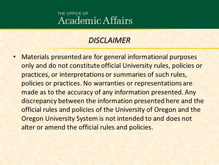 Materials presented are for general informational purposes only and do not constitute official University rules, policies or practices, or interpretations.