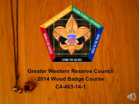 Greater Western Reserve Council 2014 Wood Badge Course C4-463-14-1.