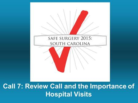 Call 7: Review Call and the Importance of Hospital Visits.