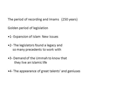 The period of recording and Imams (250 years) Golden period of legislation 1- Expansion of Islam New issues 2- The legislators found a legacy and so many.