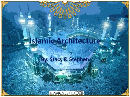 "Islamic Architecture By: Stacy & Stephen. Overview Schools Palaces Hospitals Mosque (Masjihad)- ""House of God"" – Four parts: 1.Mihrab- niche; marks direction."