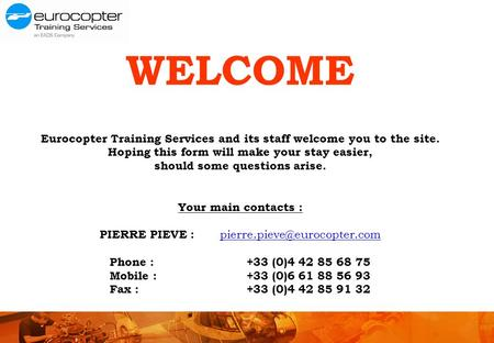 WELCOME Eurocopter Training Services and its staff welcome you to the site. Hoping this form will make your stay easier, should some questions arise. Your.