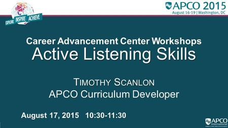 Career Advancement Center Workshops Active Listening Skills T IMOTHY S CANLON Active Listening Skills T IMOTHY S CANLON APCO Curriculum Developer August.