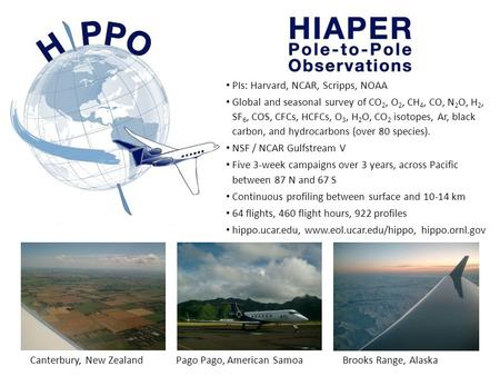 PIs: Harvard, NCAR, Scripps, NOAA Global and seasonal survey of CO 2, O 2, CH 4, CO, N 2 O, H 2, SF 6, COS, CFCs, HCFCs, O 3, H 2 O, CO 2 isotopes, Ar,