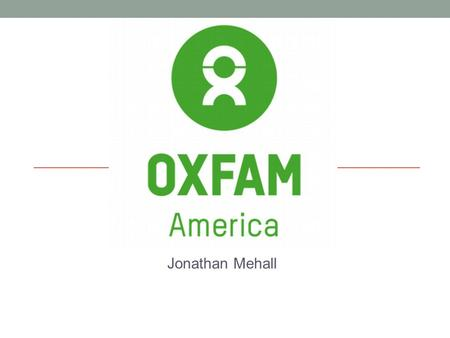 Jonathan Mehall. Inside Oxfam America In 1942, a group of Quaker intellectuals, social activists, and Oxford academics formed the Oxford Committee for.