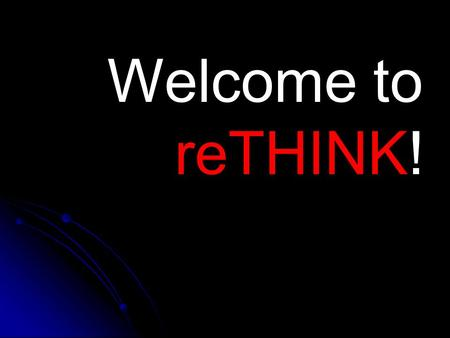 Welcome to reTHINK!. reTHINK What if you were the only one selling… but no one was buying?
