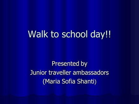 Walk to school day!! Presented by Junior traveller ambassadors (Maria Sofia Shanti )