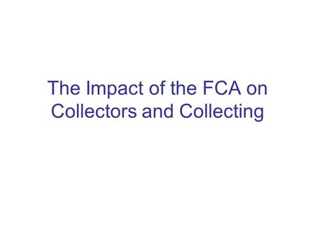 The Impact of the FCA on Collectors and Collecting.