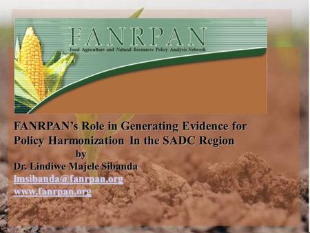 FANRPAN's Role in Generating Evidence for Policy Harmonization In the SADC Region by Dr. Lindiwe Majele Sibanda