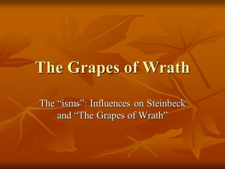 "The Grapes of Wrath The ""isms"": Influences on Steinbeck and ""The Grapes of Wrath"""