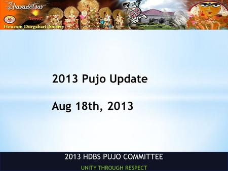 2013 HDBS PUJO COMMITTEE UNITY THROUGH RESPECT 2013 Pujo Update Aug 18th, 2013.