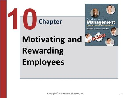 Copyright ©2015 Pearson Education, Inc.11-1 Chapter 10 Motivating and Rewarding Employees.