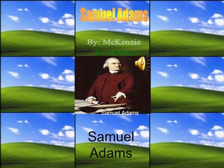 Samuel Adams Samuel Adams was an early American leader. He was born in Boston. Since 1765 to 1774, Samuel Adams served in the Massachusetts government.