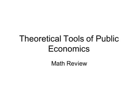 Theoretical Tools of Public Economics Math Review.