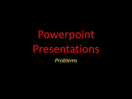 Powerpoint Presentations Problems. Font issues #1 Some students make the font so tiny that it cannot be read.